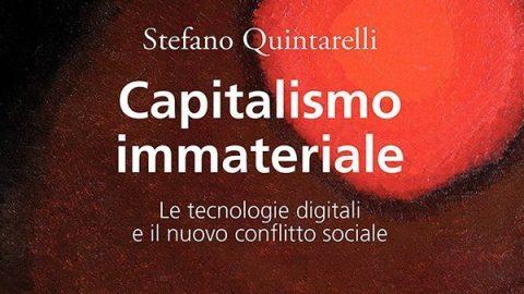 Capitalismo immateriale. Le tecnologie digitali e il nuovo conflitto sociale // Stefano Quintarelli