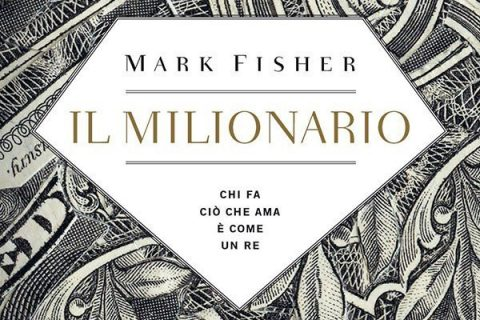 Il milionario. Chi fa ciò che ama è come un re // Mark Fisher