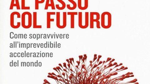Al passo col futuro. Come sopravvivere all'imprevedibile accelerazione del mondo // Joi Ito, Jeff Howe