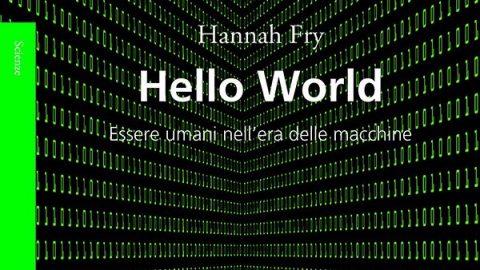 Hello World. Essere umani nell'era delle macchine // Hannah Fry